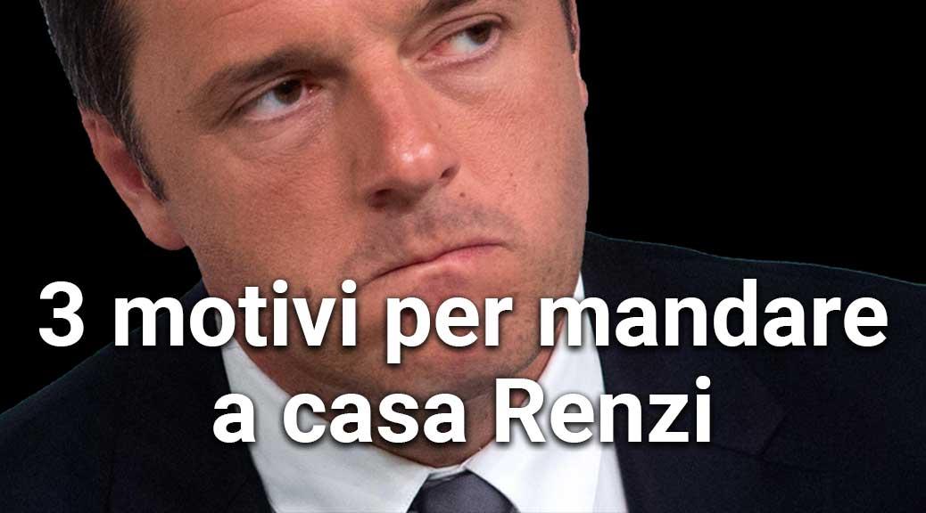 3 motivi per mandare a casa Renzi